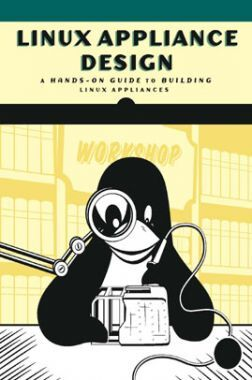 Linux Appliance Design A Hands On Guide To Building Linux Appliances