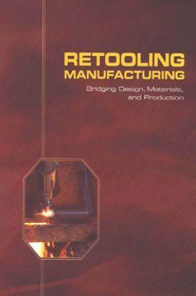 Retooling Manufacturing Bridging Design, Materials, And Production