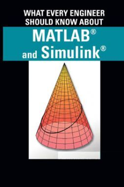 What Every Engineer Should Know About MATLAB And Simulink