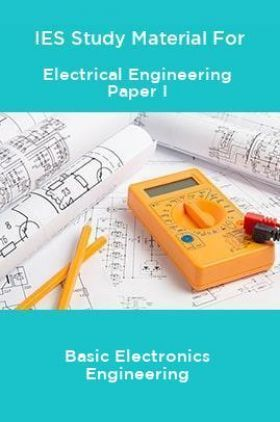 IES Study Material For Electrical Engineering Paper I Basic Electronics Engineering