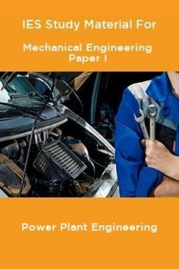 IES Study Material For Mechanical Engineering Paper I Power Plant Engineering