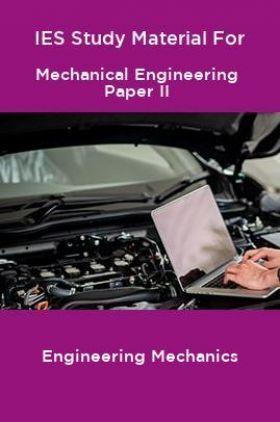 IES Study Material For Mechanical Engineering Paper II Engineering Mechanics