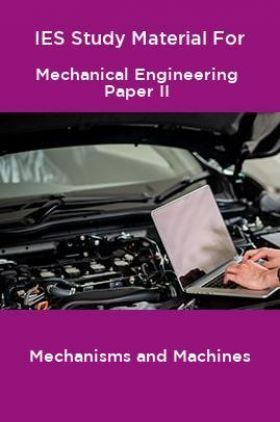 IES Study Material For Mechanical Engineering Paper II Mechanisms and Machines