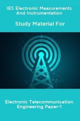 IES Electronic Measurements And Instrumentation Study Material For Electronic Telecommunication Engineering Paper-1