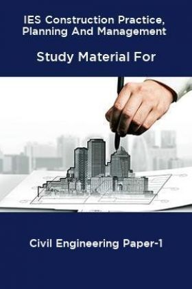 IES Construction Practice, Planning And Management Study Material For Civil Engineering Paper-1