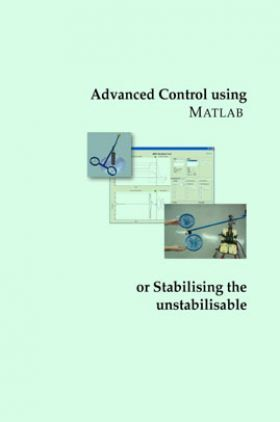 Advanced Control Using Matlab Or Stabilising The Unstabilisable