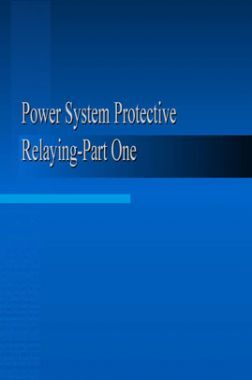 Power System Protective Relaying Part One