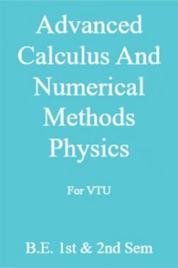 Advanced Calculus And Numerical Methods Physics For VTU  B.E. 1st & 2nd Sem