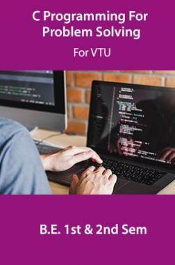 C Programming For Problem Solving For VTU  B.E. 1st & 2nd Sem
