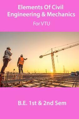 Elements Of Civil Engineering & Mechanics For VTU  B.E. 1st & 2nd Sem