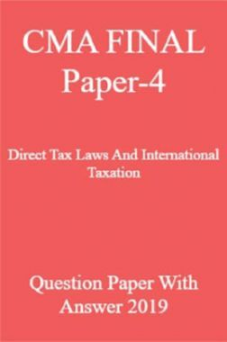 CMA FINAL Paper-4  Direct Tax Laws And International Taxation Question Paper With Answer 2019