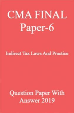CMA FINAL Paper-6 Indirect Tax Laws And Practice Question Paper With Answer 2019