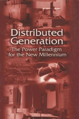 Distributed Generation The Power Paradigm For the New Millennium