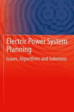 Electric Power System Planning Issues, Algorithms And Solutions