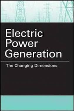 Electric Power Generation The Changing Dimensions