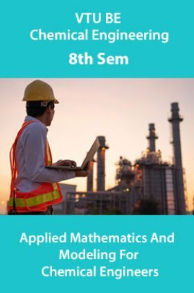 VTU BE Chemical Engineering 8th Sem Applied Mathematics And Modeling For Chemical Engineers