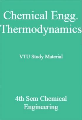 Chemical Engg. Thermodynamics VTU Study Material 4th Sem Chemical Engineering