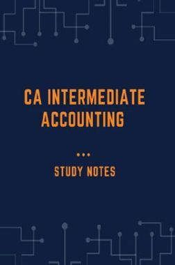 CA Intermediate Accounting Study Notes