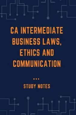 CA Intermediate Business Laws, Ethics And Communication Study Notes