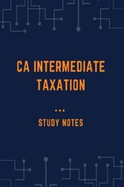 CA Intermediate Taxation  Study Notes