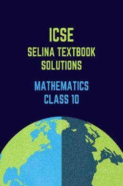ICSE Selina Textbook Solutions For Mathematics Class 10