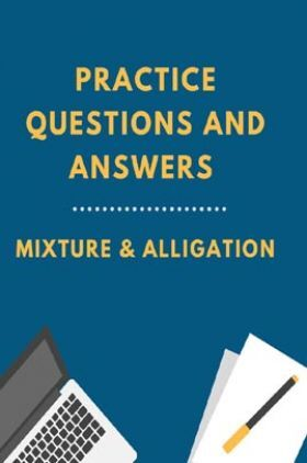 Practice Questions And Answers For Mixture & Alligation