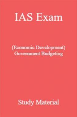 IAS Exam (Economic Development) Government Budgeting Study Material
