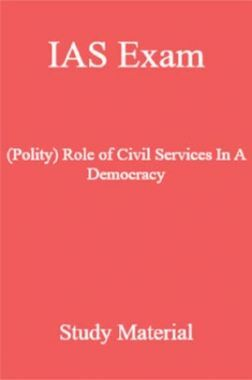 IAS Exam (Polity) Role Of Civil Services In A Democracy Study Material