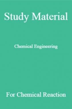 Study Material Chemical Engineering for Chemical Reaction