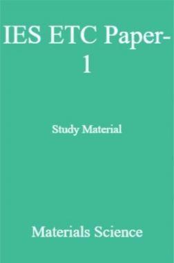 IES ETC Paper-1 Study Material   Materials Science