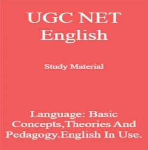 UGC NET English Study Material Language: Basic Concepts,Theories And Pedagogy.English In Use