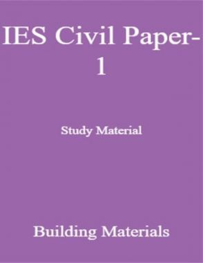 IES Civil Paper-1 Study Material Building Materials