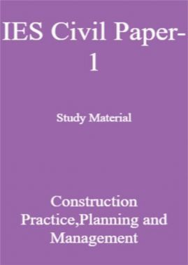 IES Civil Paper-1 Study Material Construction Practice,Planning and Managements