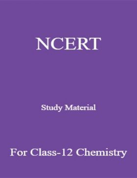 NCERT Study Material For Class-12 Chemistry