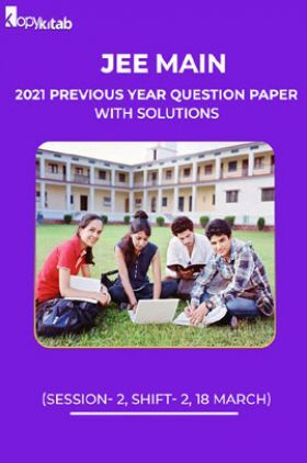 JEE Main 2021 Previous Year Question Paper with Solutions (Session-2, Shift-2 18 March)
