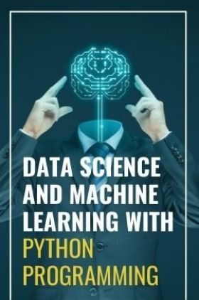 Data Science And Machine Learning With Python Programming
