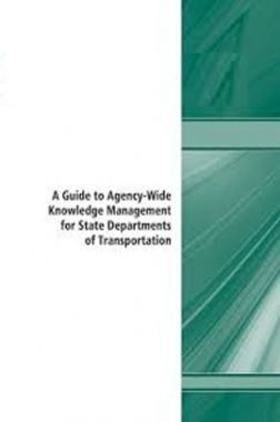 A Guide To Agency Wide Knowledge Management For State Departments Of Transportation