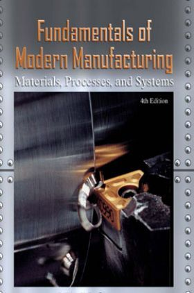 Fundamentals Of Modern Manufacturing Materials, Processes, And Systems 4th Edition