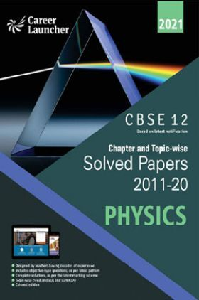 CBSE Chapter And Topicwise Solved Papers (2011-2020) Physics For Class 12 (2021 Exam)