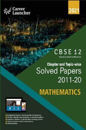 CBSE Chapter And Topicwise Solved Papers (2011-2020) Mathematics For Class 12 (2021 Exam)