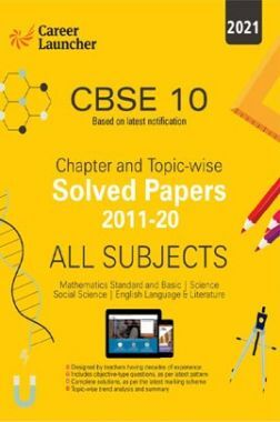 CBSE Class X 2021 - Chapter And Topic-Wise Solved Papers 2011-2020 : Mathematics | Science | Social Science | English
