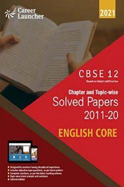 CBSE Class XII 2021 - Chapter And Topic-Wise Solved Papers 2011-2020 : English Core (All Sets - Delhi & All India)