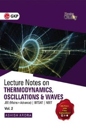 Physics Galaxy Vol. II Lecture Notes On Thermodynamics, Oscillation& Waves (JEE Mains & Advance, BITSAT, NEET)