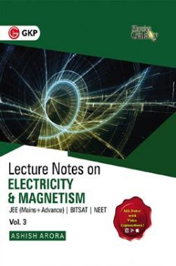 Physics Galaxy Vol. III Lecture Notes On Electricity & Magnetism (JEE Mains & Advance, BITSAT, NEET)