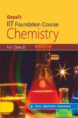 Goyal's IIT Foundation Course Chemistry For Class-8