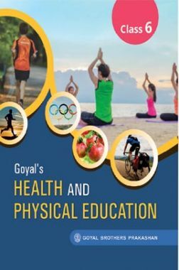 Goyals Health And Physical Education For Class-6