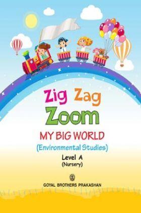 Zig Zag Zoom My Big World (Environmental Studies ) Level A Nursery