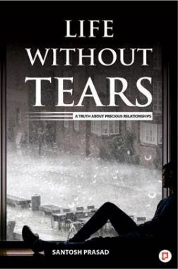 Life Without Tears : A Truth About Precious Relationships