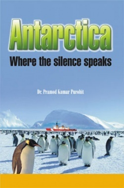 ANTARCTICA Where the silence speaks By Dr. Pramod Kumar Purohit
