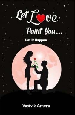 Let Love Paint You By Vastavik Amera